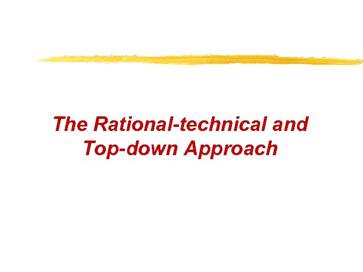 The Rational-technical and Top-down Approach