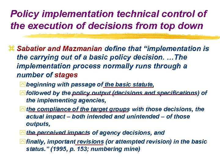 Policy implementation technical control of the execution of decisions from top down z Sabatier