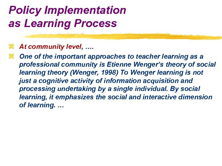 Policy Implementation as Learning Process z At community level, …. z One of the