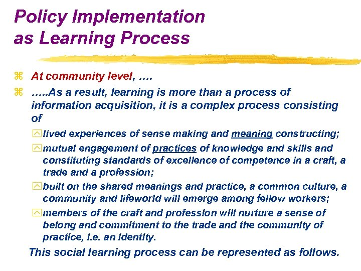 Policy Implementation as Learning Process z At community level, …. z …. . As
