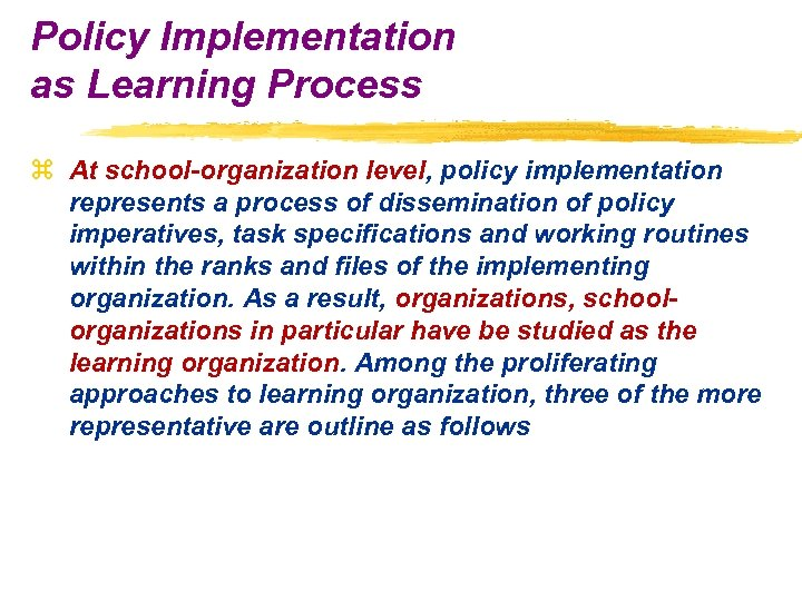 Policy Implementation as Learning Process z At school-organization level, policy implementation represents a process