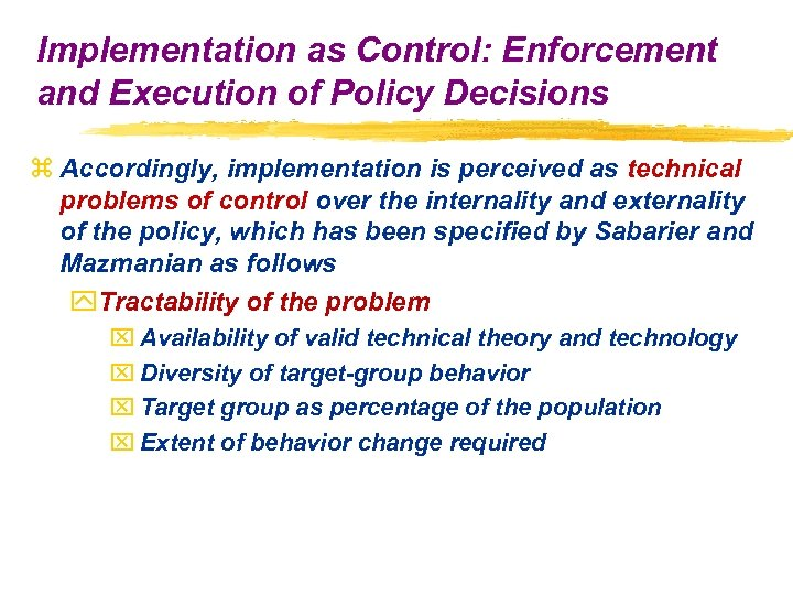 Implementation as Control: Enforcement and Execution of Policy Decisions z Accordingly, implementation is perceived
