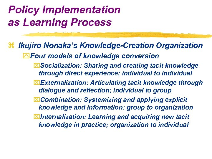 Policy Implementation as Learning Process z Ikujiro Nonaka's Knowledge-Creation Organization y. Four models of