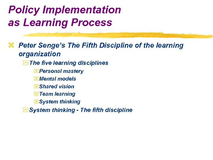 Policy Implementation as Learning Process z Peter Senge's The Fifth Discipline of the learning