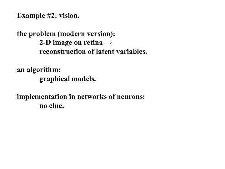 Example #2: vision. the problem (modern version): 2 -D image on retina → reconstruction