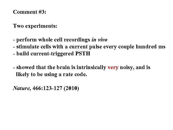 Comment #3: Two experiments: - perform whole cell recordings in vivo - stimulate cells