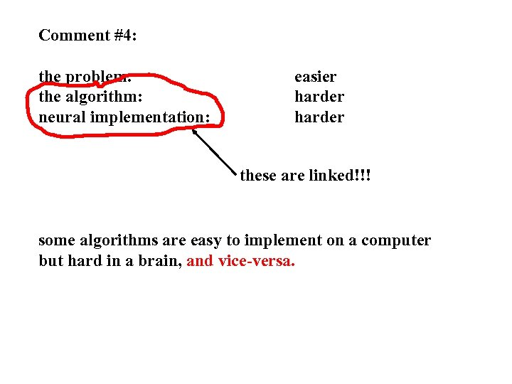 Comment #4: the problem: the algorithm: neural implementation: easier harder these are linked!!! some