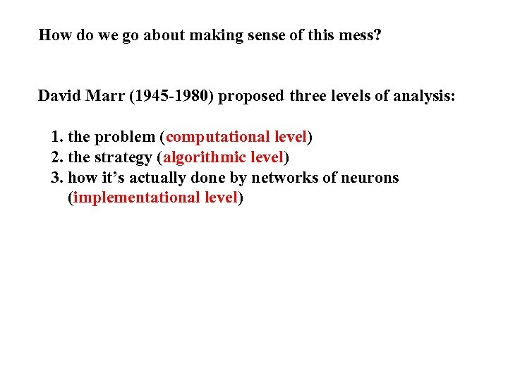 How do we go about making sense of this mess? David Marr (1945 -1980)
