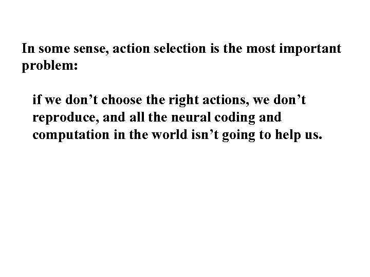 In some sense, action selection is the most important problem: if we don't choose