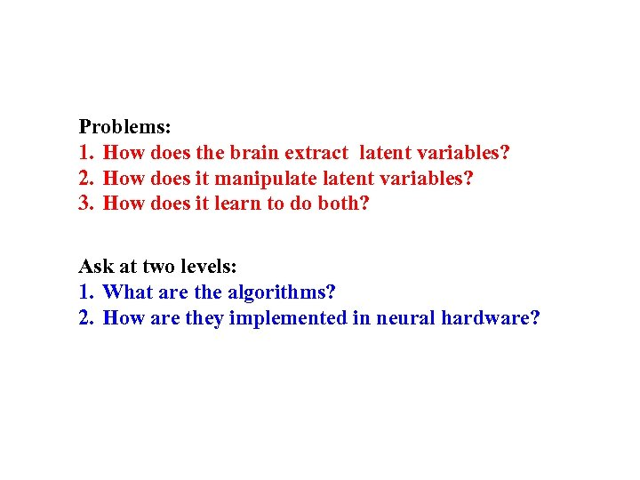 Problems: 1. How does the brain extract latent variables? 2. How does it manipulatent
