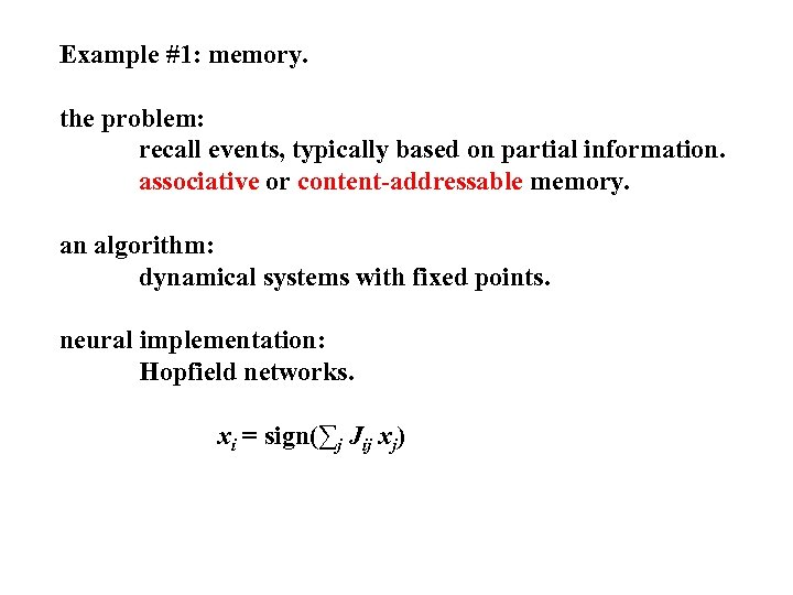 Example #1: memory. the problem: recall events, typically based on partial information. associative or