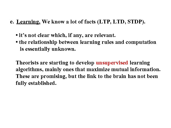 e. Learning. We know a lot of facts (LTP, LTD, STDP). • it's not