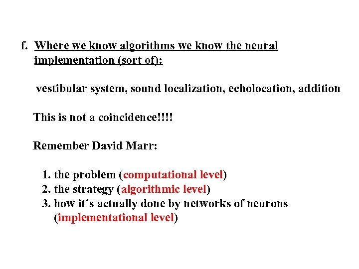 f. Where we know algorithms we know the neural implementation (sort of): vestibular system,