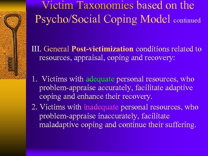 Victim Taxonomies based on the Psycho/Social Coping Model continued III. General Post-victimization conditions related