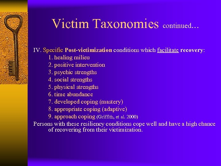 Victim Taxonomies continued… IV. Specific Post-victimization conditions which facilitate recovery: 1. healing milieu 2.
