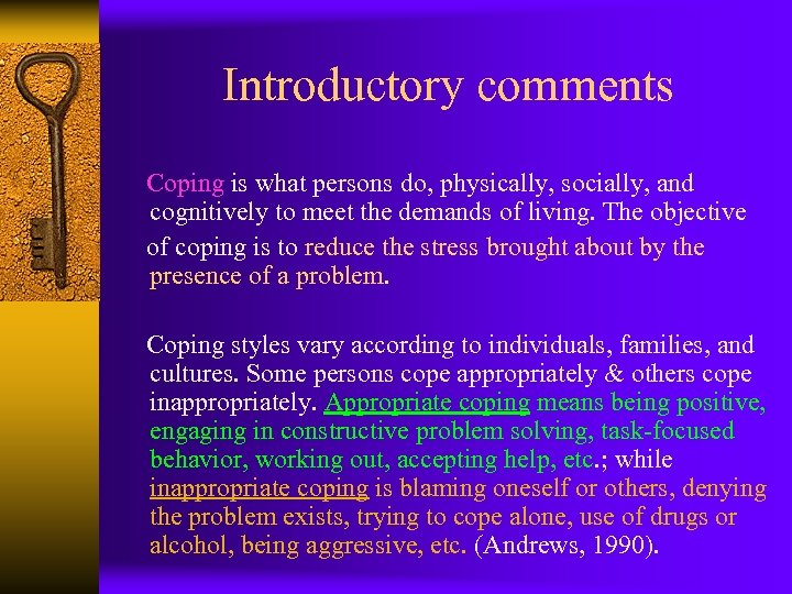 Introductory comments Coping is what persons do, physically, socially, and cognitively to meet the