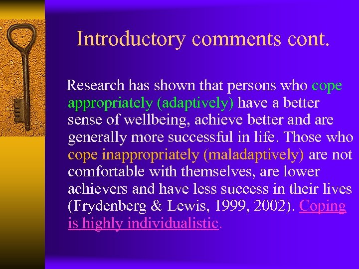Introductory comments cont. Research has shown that persons who cope appropriately (adaptively) have a