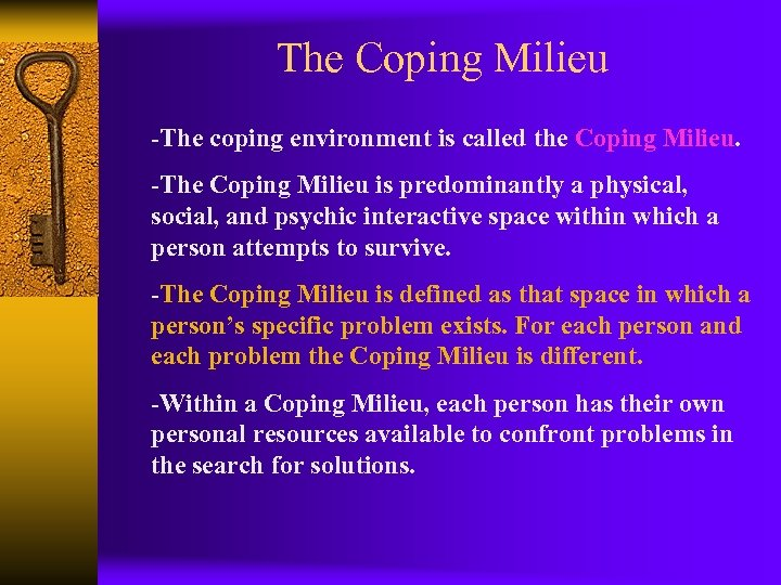 The Coping Milieu -The coping environment is called the Coping Milieu. -The Coping Milieu