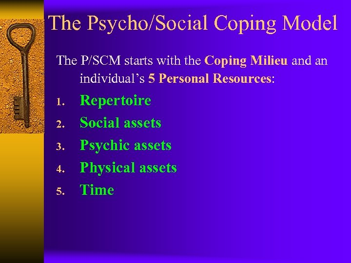 The Psycho/Social Coping Model The P/SCM starts with the Coping Milieu and an individual's