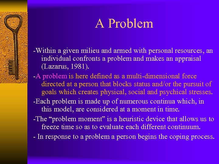 A Problem -Within a given milieu and armed with personal resources, an individual confronts