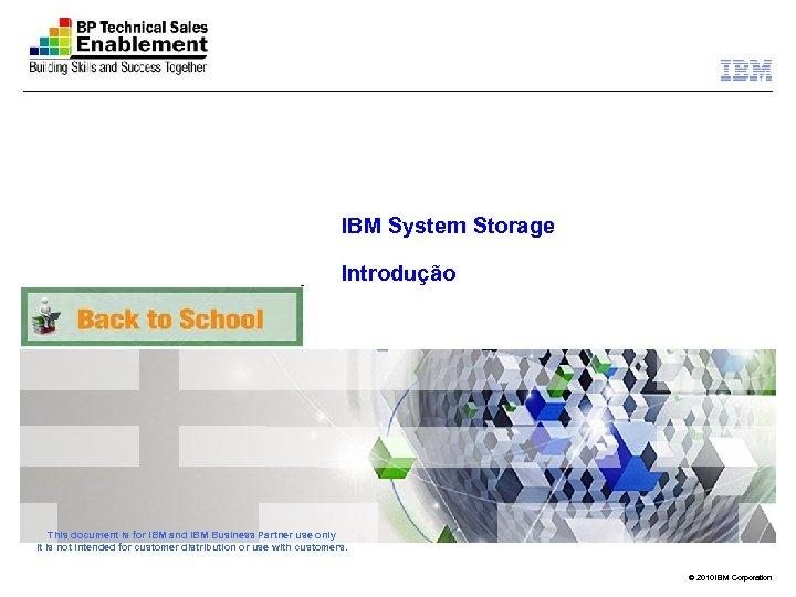 IBM System Storage Introdução This document is for IBM and IBM Business Partner use