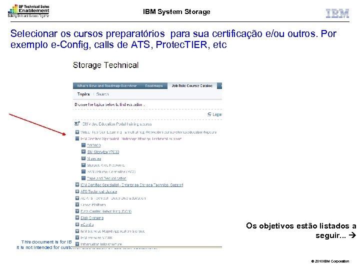 IBM System Storage Selecionar os cursos preparatórios para sua certificação e/ou outros. Por exemplo