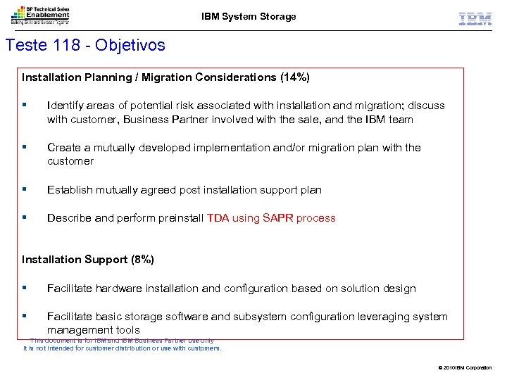 IBM System Storage Teste 118 - Objetivos Installation Planning / Migration Considerations (14%) §