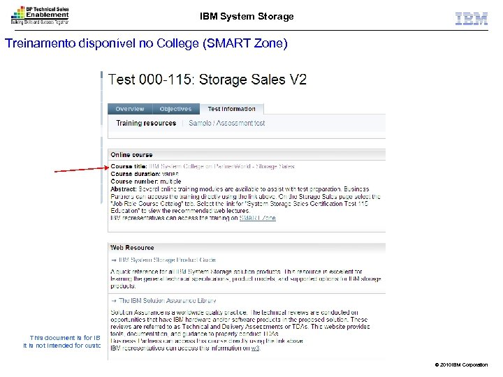 IBM System Storage Treinamento disponível no College (SMART Zone) This document is for IBM