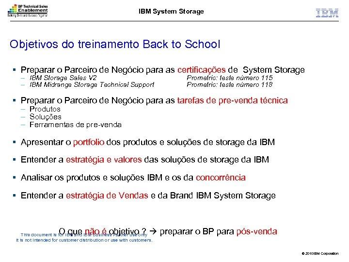 IBM System Storage Objetivos do treinamento Back to School § Preparar o Parceiro de