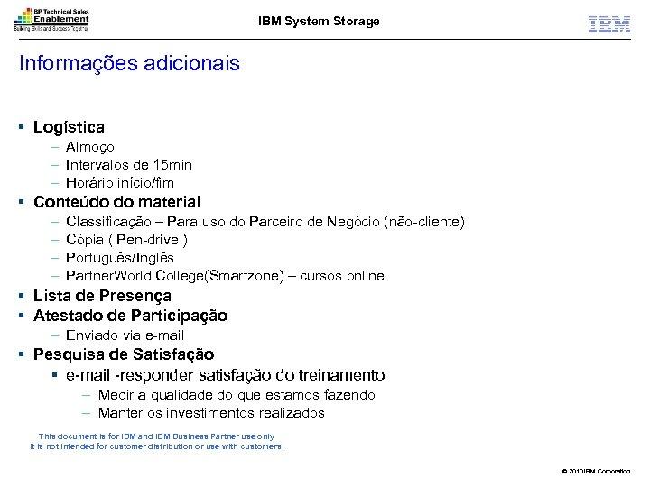 IBM System Storage Informações adicionais § Logística – Almoço – Intervalos de 15 min