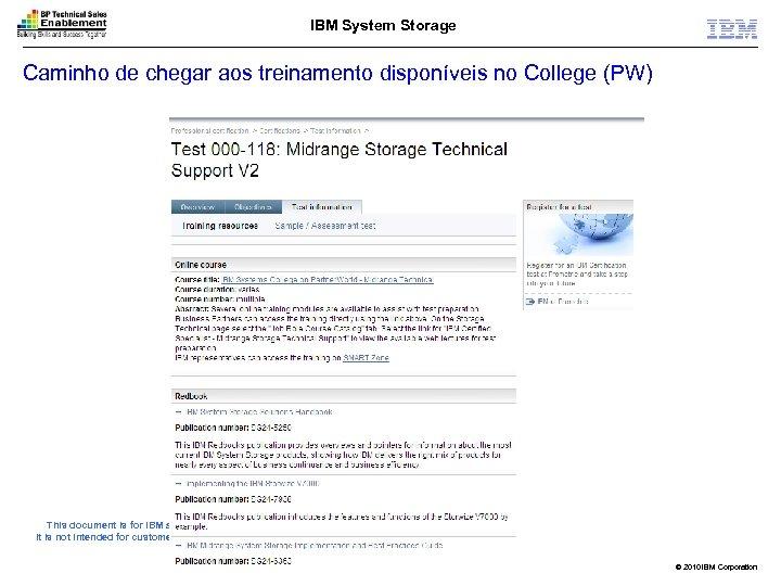 IBM System Storage Caminho de chegar aos treinamento disponíveis no College (PW) This document
