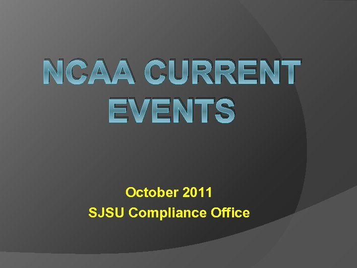 NCAA CURRENT EVENTS October 2011 SJSU Compliance Office