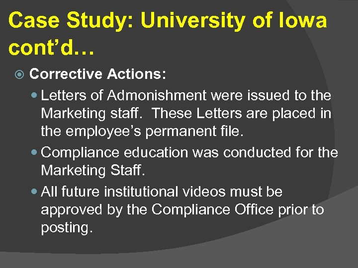 Case Study: University of Iowa cont'd… Corrective Actions: Letters of Admonishment were issued to