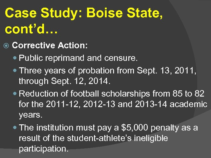 Case Study: Boise State, cont'd… Corrective Action: Public reprimand censure. Three years of probation