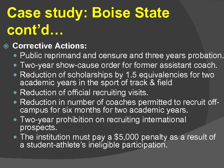Case study: Boise State cont'd… Corrective Actions: Public reprimand censure and three years probation.