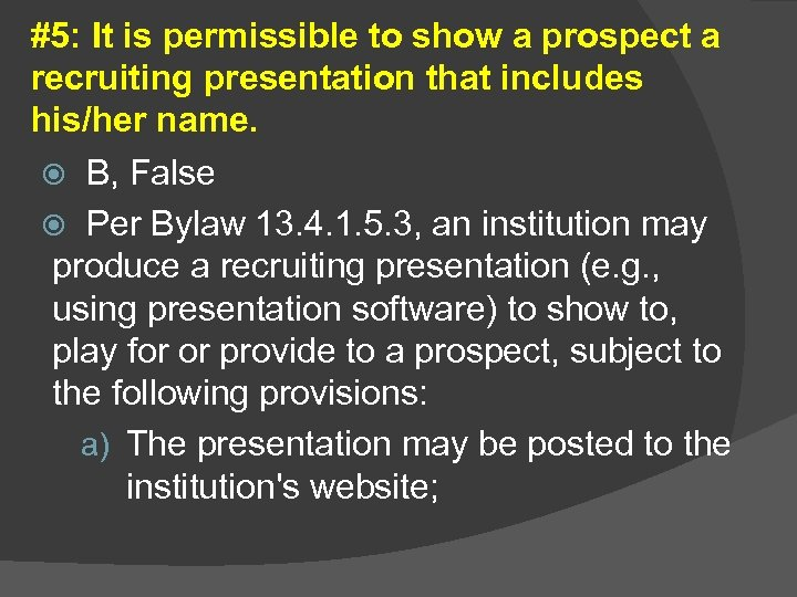 #5: It is permissible to show a prospect a recruiting presentation that includes his/her