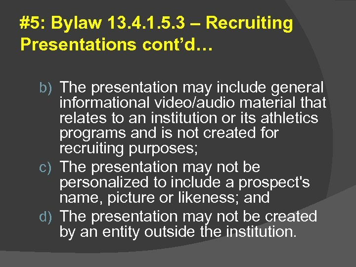 #5: Bylaw 13. 4. 1. 5. 3 – Recruiting Presentations cont'd… b) The presentation