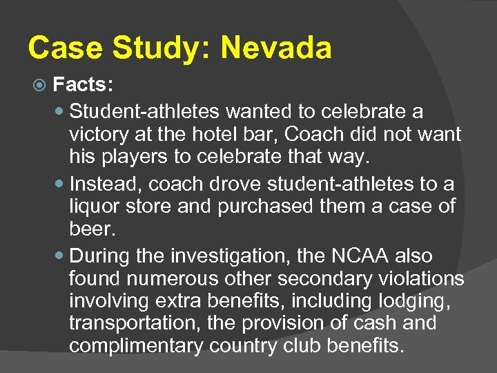 Case Study: Nevada Facts: Student-athletes wanted to celebrate a victory at the hotel bar,