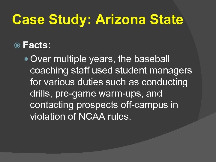 Case Study: Arizona State Facts: Over multiple years, the baseball coaching staff used student