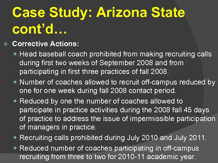 Case Study: Arizona State cont'd… Corrective Actions: Head baseball coach prohibited from making recruiting