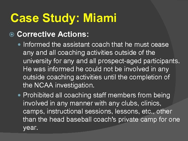 Case Study: Miami Corrective Actions: Informed the assistant coach that he must cease any