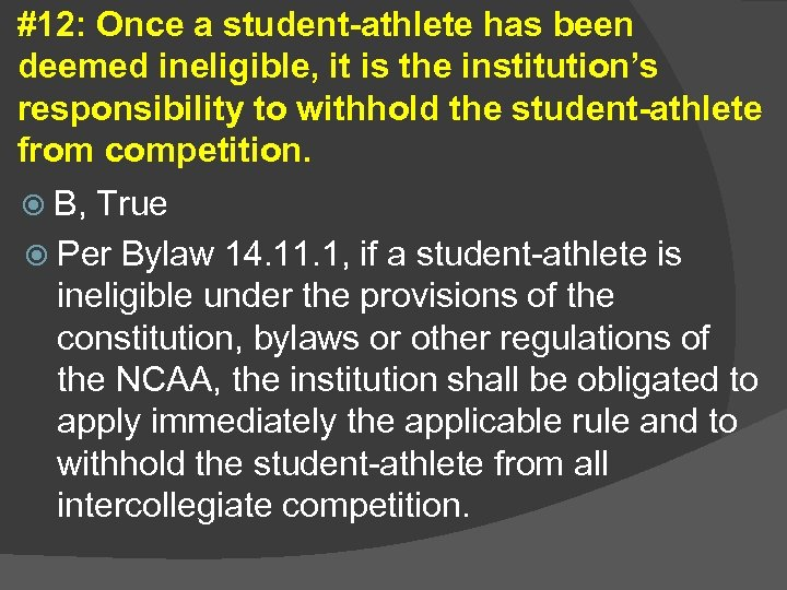 #12: Once a student-athlete has been deemed ineligible, it is the institution's responsibility to