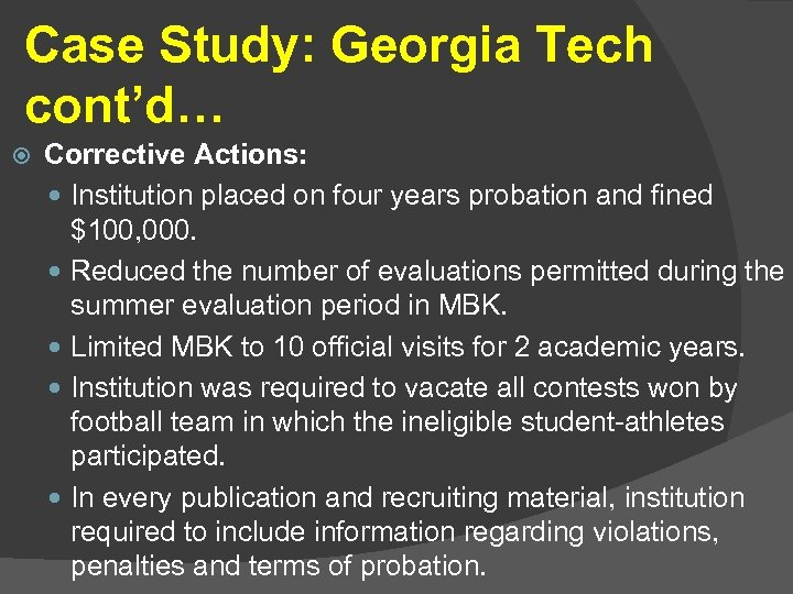 Case Study: Georgia Tech cont'd… Corrective Actions: Institution placed on four years probation and