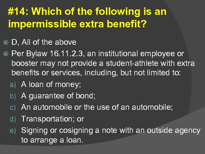 #14: Which of the following is an impermissible extra benefit? D, All of the
