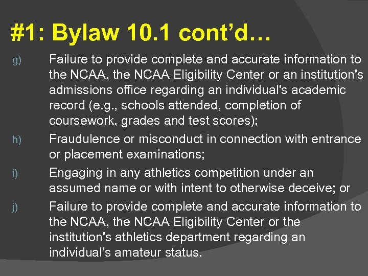 #1: Bylaw 10. 1 cont'd… g) h) i) j) Failure to provide complete and