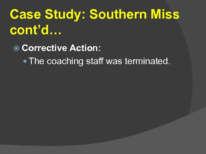 Case Study: Southern Miss cont'd… Corrective Action: The coaching staff was terminated.