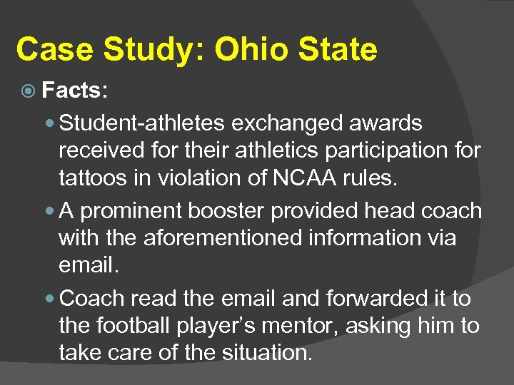Case Study: Ohio State Facts: Student-athletes exchanged awards received for their athletics participation for