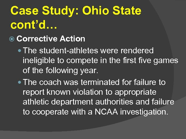 Case Study: Ohio State cont'd… Corrective Action The student-athletes were rendered ineligible to compete