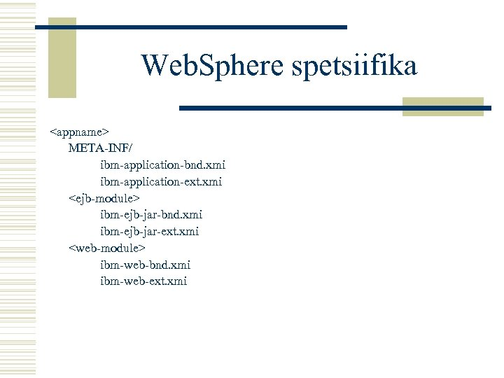 Web. Sphere spetsiifika <appname> META-INF/ ibm-application-bnd. xmi ibm-application-ext. xmi <ejb-module> ibm-ejb-jar-bnd. xmi ibm-ejb-jar-ext. xmi