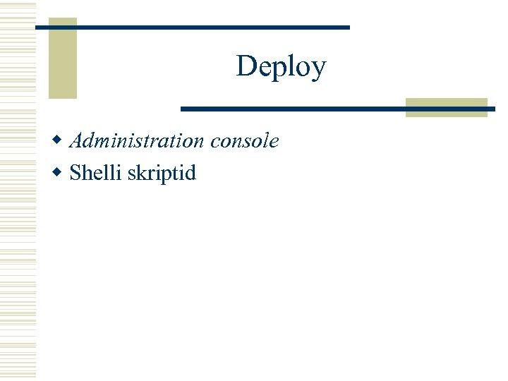 Deploy w Administration console w Shelli skriptid